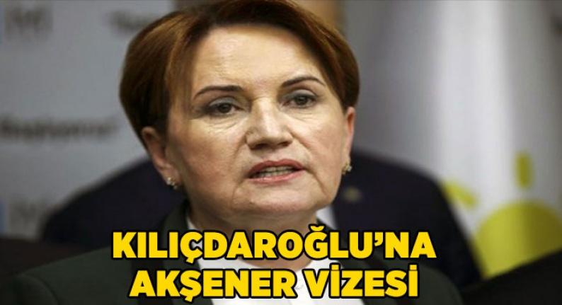 Kılıçdaroğlu'na, Akşener vizesi