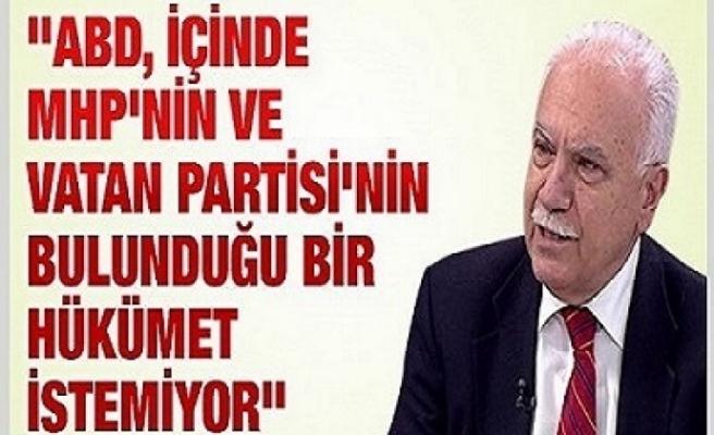 Perinçek: ABD, içinde MHP'nin ve Vatan Partisi'nin bulunduğu bir hükümet istemiyor
