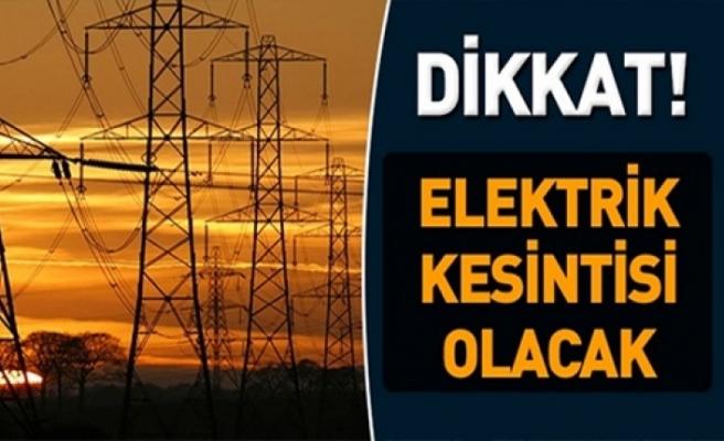 Dikkat! Bu mahallelerde elektrikler kesilecek