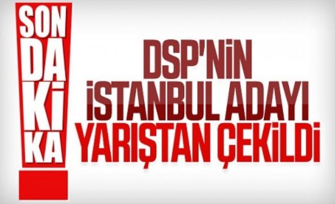DSP'nin İstanbul adayı da yarıştan çekildi