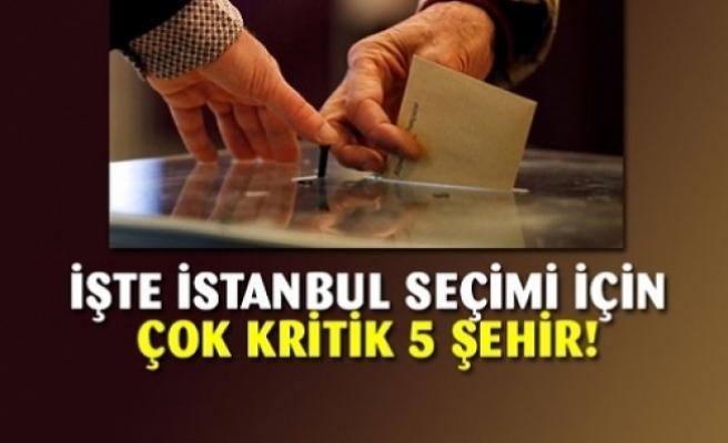 İşte İstanbul seçimi için kritik beş il...