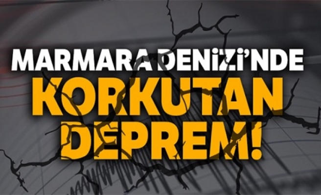 Marmara Denizi'nde korkutan deprem!