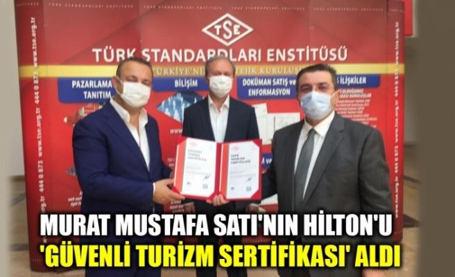 """Murat Mustafa Satı'nın, HİLTON'u, """"Güvenli Turizm Sertifikası"""" aldı"""