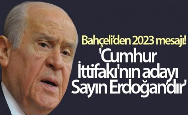 Bahçeli'den 2023 mesajı… 'Cumhur İttifakı'nın adayı Sayın Erdoğan'dır'