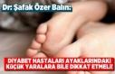 Diyabet hastaları ayaklarındaki küçük yaralara...