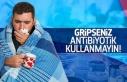 """""""Gripseniz Antibiyotikte Israrcı Olmayın"""""""