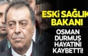 Eski Sağlık Bakanı Osman Durmuş vefat etti
