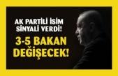 AK Partili isim sinyali verdi: 3-5 bakan değişecek