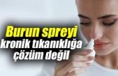 Burun spreyi Kronik tıkanıklığa çözüm değil
