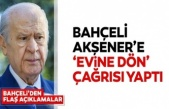Bahçeli'den Akşener'e evine dön çağrısı!