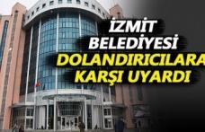 İzmit Belediyesi dolandırıcılara karşı uyardı