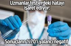 Uzmanlar testlerdeki hatayı işaret ediyor: Sonuçların yüzde 70'i yalancı negatif