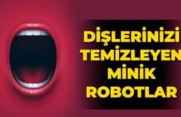 Dişlerinizi temizleyen minik robotlar