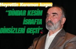 Hayrettin Karaman: Dindar Kesim israfta dinsizleri...