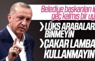 Erdoğan'dan belediye başkanlarına araç uyarısı