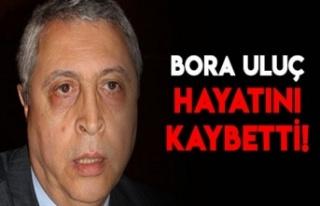 Avukat Bora Uluç vefat etti