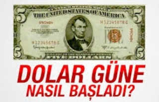 Dolar güne nasıl başladı.?