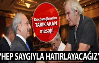Kılıçdaroğlu'ndan Tarık Akan mesajı