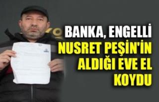 Banka Engelli Nusret Peşin'in aldığı eve...