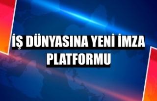 İş dünyasına yeni imza platformu