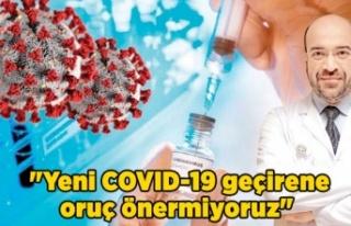 """""""Yeni COVID-19 geçirene oruç önermiyoruz"""""""