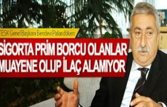 """""""Sigorta Prim Borcu Olanlar Muayene Olup İlaç Alamıyor"""""""