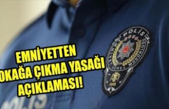 Emniyet'ten 'sokağa çıkma yasağı' açıklaması