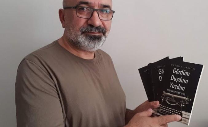 """Gazeteci Cengiz Akgün'ün """" Gördüm Duydum Yazdım"""" isimli kitabı çıktı"""